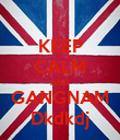 KEEP CALM AND GANGNAM Dkdkdj - Personalised Poster large