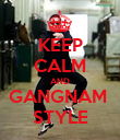 KEEP CALM AND GANGNAM  STYLE - Personalised Poster large