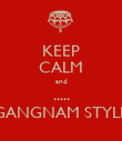 KEEP CALM and ..... GANGNAM STYLE - Personalised Poster large