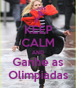 KEEP CALM AND Ganhe as Olimpiadas - Personalised Poster large