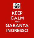 KEEP CALM AND GARANTA INGRESSO - Personalised Large Wall Decal