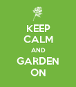 KEEP CALM AND GARDEN ON - Personalised Poster large
