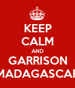 KEEP CALM AND GARRISON MADAGASCAR - Personalised Poster large