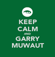 KEEP CALM AND GARRY MUWAUT - Personalised Poster large