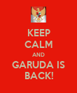 KEEP CALM AND GARUDA IS BACK! - Personalised Poster large