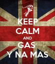 KEEP CALM AND GAS  Y NA MAS - Personalised Poster large