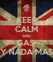 KEEP CALM AND GAS  Y NADA MAS - Personalised Poster large