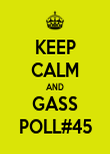 KEEP CALM AND GASS POLL#45 - Personalised Poster large