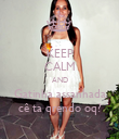 KEEP CALM AND Gatinha assanhada cê ta qrendo oq? - Personalised Poster large