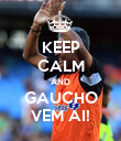 KEEP CALM AND GAUCHO VEM AI! - Personalised Poster large