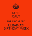 KEEP  CALM and gear up for RUBAINA'S   BIRTHDAY WEEK - Personalised Poster large