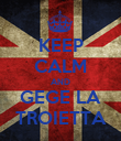 KEEP CALM AND GEGE LA TROIETTA - Personalised Poster large