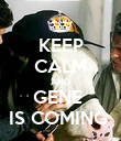 KEEP CALM AND GENE  IS COMING  - Personalised Poster large