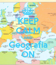 KEEP CALM AND Geografia ON - Personalised Poster large