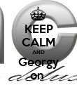 KEEP CALM AND Georgy on  - Personalised Poster large
