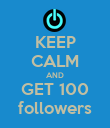 KEEP CALM AND GET 100 followers - Personalised Poster large