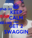 KEEP CALM AND GET 2 SWAGGIN - Personalised Poster large
