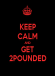 KEEP CALM AND GET 2POUNDED - Personalised Poster large