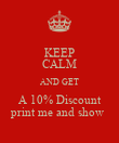 KEEP CALM AND GET A 10% Discount print me and show  - Personalised Poster large