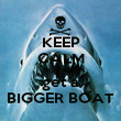 KEEP CALM AND get a BIGGER BOAT - Personalised Poster large