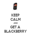 KEEP CALM AND GET A  BLACKBERRY - Personalised Poster large