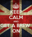 KEEP CALM AND GET A BREW  ON - Personalised Poster large