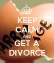 KEEP CALM AND GET A DIVORCE - Personalised Poster large