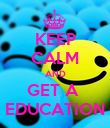 KEEP CALM AND GET A  EDUCATION - Personalised Poster large