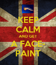 KEEP CALM AND GET A FACE- PAINT - Personalised Poster large