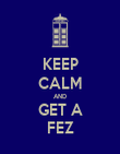 KEEP CALM AND GET A FEZ - Personalised Poster large