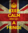 KEEP CALM AND GET A FRINGE - Personalised Poster large