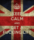 KEEP CALM AND GET A FUCKING LIFE - Personalised Poster large
