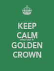KEEP CALM AND GET A GOLDEN CROWN - Personalised Poster large