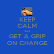 KEEP CALM and GET A GRIP ON CHANGE - Personalised Poster large