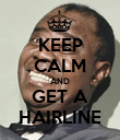KEEP CALM AND GET A HAIRLINE - Personalised Poster large