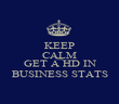 KEEP CALM AND GET A HD IN BUSINESS STATS - Personalised Poster large