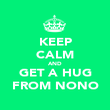 KEEP CALM AND GET A HUG FROM NONO - Personalised Poster large