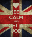 KEEP CALM AND GET A JOB - Personalised Poster large