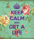 KEEP CALM AND GET A LIFE - Personalised Poster large