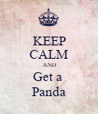 KEEP CALM AND Get a  Panda - Personalised Poster large
