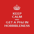 KEEP CALM AND GET A PHd IN HORRIBLENESS - Personalised Poster large