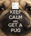 KEEP CALM AND GET A PUG - Personalised Poster large