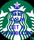 KEEP CALM AND GET A STARBUCKS - Personalised Poster small