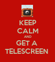 KEEP CALM AND GET A  TELESCREEN  - Personalised Poster small