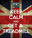 KEEP CALM AND GET A  TREADMILL - Personalised Poster large