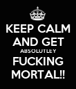 KEEP CALM AND GET ABSOLUTLEY FUCKING MORTAL!! - Personalised Poster large