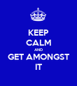KEEP CALM AND GET AMONGST IT - Personalised Poster large