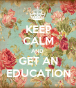 KEEP CALM AND  GET AN EDUCATION - Personalised Poster large
