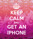 KEEP CALM AND GET AN IPHONE - Personalised Poster large