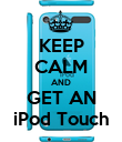KEEP CALM AND GET AN iPod Touch - Personalised Poster large